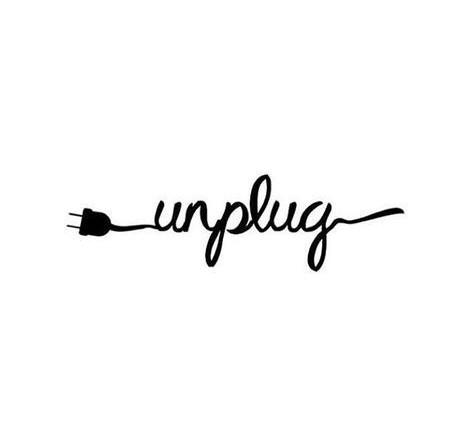 Unplug..